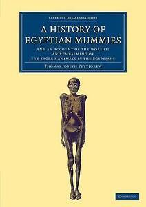 A History of Egyptian Mummies: And an Account of the Worship and Embalming of t