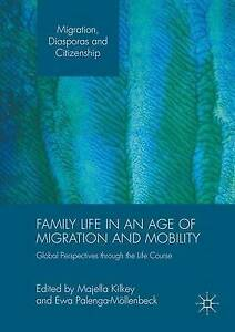 Family Life in an Age of Migration and Mobility 2016, Majella Kilkey