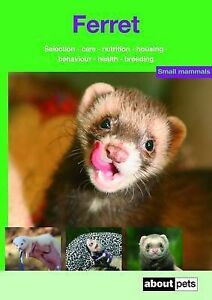 Very Good, Ferret: Pet Guides: A Guide to Selection, Housing, Care, Nutrition, B