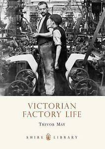 Victorian Factory Life by Trevor May Paperback 2011 - <span itemprop=availableAtOrFrom>Wiltshire, United Kingdom</span> - Victorian Factory Life by Trevor May Paperback 2011 - Wiltshire, United Kingdom