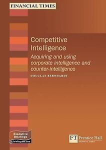 Competitive Intelligence: How to Acquire and Use Corporate Intelligenceand: How