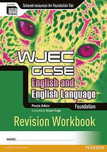 WJEC GCSE English and English Language Foundation Revision Workbook by Paula Ada