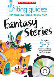 Fantasy Stories for Ages 5-7 (Writing Guides), Gibbon, Deborah, Carruthers, Loui