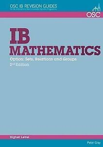 IB Mathematics: Sets, Relations & Groups, Peter Gray