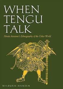 When Tengu Talk: Hirata Atsutane's Ethnography of the Other World by Wilburn...