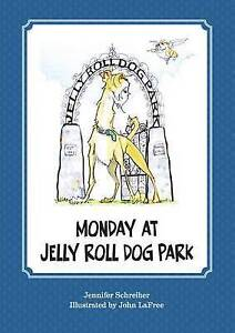 Monday at Jelly Roll Dog Park By Schreiber, Jennifer -Hcover