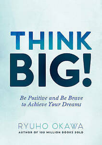 Think Big!: Be Positive and Be Brave to Achieve Your Dreams by Okawa, Ryuho