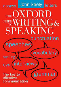 THE OXFORD GUIDE TO WRITING AND SPEAKING. , Seely, John. , Used; Very Good Book