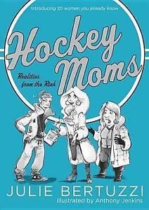 Hockey Moms Realities Rink Introducing 20 Women You Already Know by Bertuzzi Jul