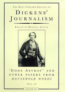 Dickens Journalism Volume 3: Gone Astray and Other Papers 1851-59: Gone Astray a