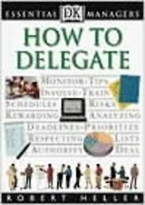 Good, Essential Managers: How to Delegate, Heller, Robert, Book