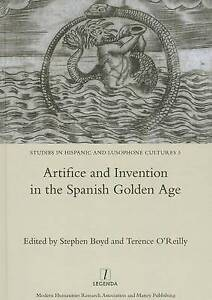 Artifice and Invention in the Spanish Golden Age Studies in Hispanic and Lusoph - Leicester, United Kingdom - Artifice and Invention in the Spanish Golden Age Studies in Hispanic and Lusoph - Leicester, United Kingdom