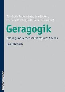 Geragogik: Bildung Und Lernen Im Prozess Des Alterns. Das Lehrbuch by Eva...