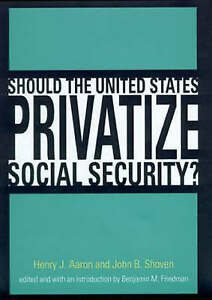Should the United States Privatize Social Security ?, Henry Aaron