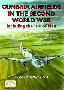 Cumbria Airfields in the Second World War: Including the Isle of Man by...