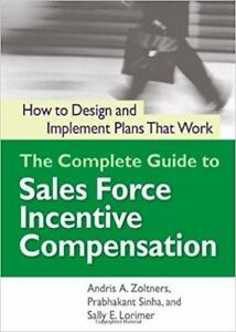 The Complete Guide to Sales Force Incentive Compensation How to Design and Implement Plans That Work 1st Edition