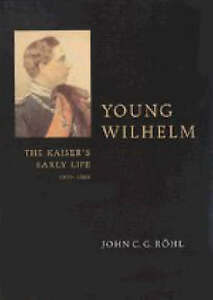 USED (VG) Young Wilhelm: The Kaiser's Early Life, 1859-1888 by John C. G. Röhl