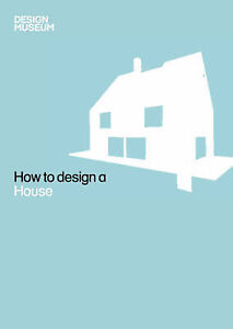 HOW TO DESIGN A HOUSE by Design Museum : AU2-R1A : HBS457 : NEW BOOK : FREE P&H