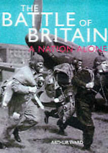 The Battle of Britain: A Nation Alone, Ward, Arthur, Very Good Book