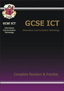 GCSE ICT (Information Communication Technology): Complete Revision and Practice