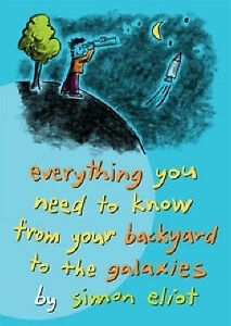 Everything-You-Need-to-Know-from-Your-Backyard-to-the-Galaxies-Eliot-Simon