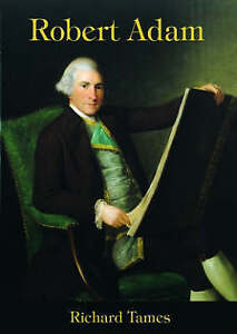 Robert Adam: an Illustrated Life of Robert Adam, 1728-92 by Richard Tames...