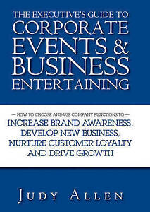 The Executive′s Guide to Corporate Events and Business Entertaining, Judy