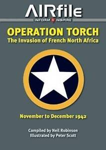 Operation Torch - November / December 1942: The Anglo-American Invasion of...