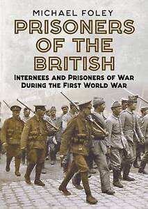 Prisoners of the British Internees and Prisoners of War During the First World