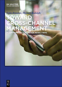 Toward Cross-Channel Management: A Comprehensive Guide for Retail Firms by...