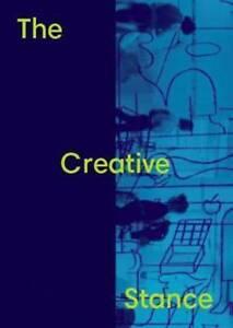The Creative Stance by Helen Storey, Lucy Orta, Jane Rapley, Edmund de Waal,...