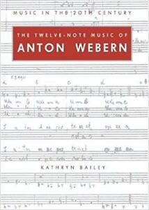 The Twelve-Note Music of Anton Webern Old Forms in a New Language