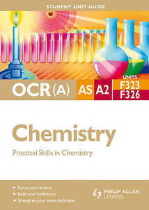 OCR(A) AS/A2 Chemistry Student Unit Guide: Units F323 & F326: Practical Skills i