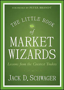 The Little Book of Market Wizards: Lessons from the Greatest Traders by Jack...