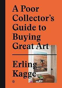 NEW A Poor Collector's Guide to Buying Great Art