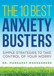 The 10 Best Anxiety Busters – Simple Strategies to Take Control of Your Wo