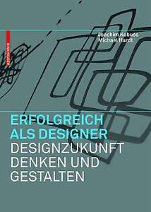 Erfolgreich als Designer  Designzukunft denken und gestalten (German Edition)