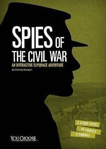 Spies of the Civil War: An Interactive Espionage Adventure by Burgan, Michael