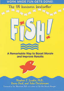 Fish!: A Remarkable Way to Boost Morale and Improve Results by Harry Paul, John…