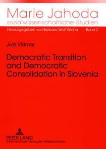 Democratic Transition And Democratic Consolidation In Slovenia Vidmar  Jure 9783