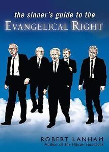 Изображение товара The Sinner's Guide to the Evangelical Right by Robert Lanham (2006, Paperback)