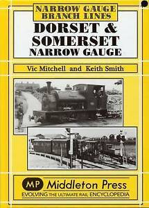 Dorset and Somerset Narrow Gauge by Vic Mitchell, Keith Smith (Hardback, 2006)