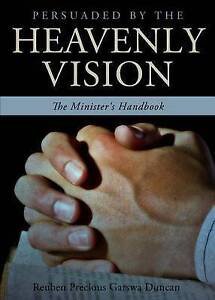 Persuaded by Heavenly Vision Minister's Handbook by Duncan Reuben Precious Garsw