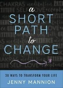 Short Path to Change: 30 Ways to Transform Your Life by Jenny Mannion...