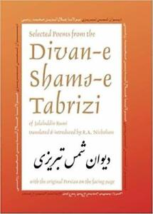 Selected Poems From The Divan-e Shams-e Tabrizi Along With The Original Persian