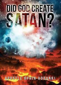 Did God Create Satan? by Addanki, Apostle Ophir -Paperback
