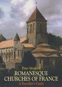Romanesque Churches of France: A Traveller's Guide by Peter Strafford