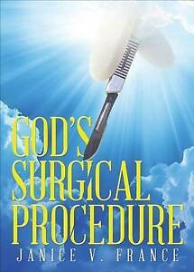 God's Surgical Procedure by France, Janice V. -Paperback