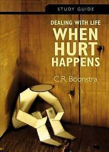 Dealing Life When Hurt Happens - Study Guide Study Guide by Boonstra C R