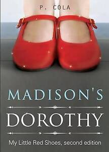 Madison's Dorothy: My Little Red Shoes, Second Edition by Cola, P. -Paperback
